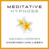 Meditative Hypnose: Meinen Körper annehmen und lieben (MP3-Download)
