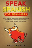 Speak Spanish for Beginners: Learn to Speak Spanish with the Most Commonly Used Phrases in Everyday Conversations. Crazy Stories to Listen to in yo