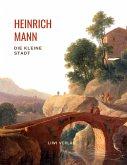 Heinrich Mann: Die kleine Stadt. Vollständige Neuausgabe