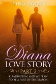 Diana Love Story (PT. 3): Graduation, and we plan to be a part of the season..