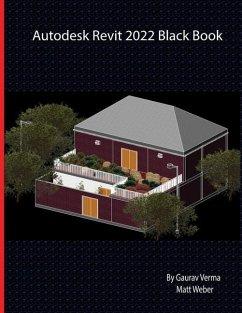 Autodesk Revit 2022 Black Book - Verma, Gaurav; Weber, Matt