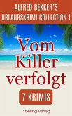 Vom Killer verfolgt: Alfred Bekker's Urlaubskrimi Collection 1 (eBook, ePUB)