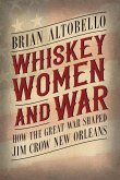 Whiskey, Women, and War: How the Great War Shaped Jim Crow New Orleans