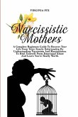 Narcissistic Mothers: A Complete Beginners Guide To Recover Your Life From Toxic Family Relationship By Understanding Narcissism And Manipul
