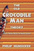 The Old Crocodile Man Theory: A Novel of Murder, Mystery, and Monkey Business