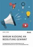 Warum Nudging an Bedeutung gewinnt. Zusammenhänge zwischen Werbewirkung und Konsumentenverhalten aus Sicht des Neuromarketings