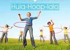 Hula-Hoop-lala: Spaß, Sport und Fitness mit Hula-Hoop-Reifen (Wandkalender 2022 DIN A3 quer)