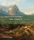 Max Schultze (1845-1926) als Architekt, Künstler, Alpinist, Natur- und Heimatschützer