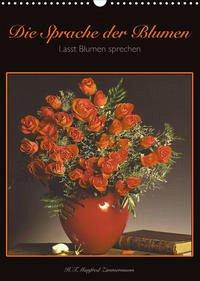Die Sprache der Blumen (Wandkalender 2022 DIN A3 hoch)