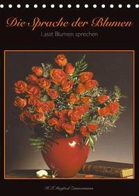 Die Sprache der Blumen (Tischkalender 2022 DIN A5 hoch)