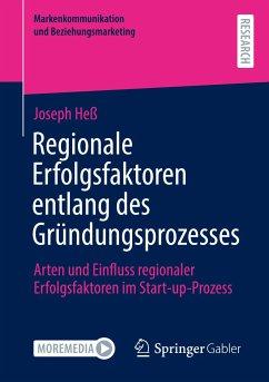 Regionale Erfolgsfaktoren entlang des Gründungsprozesses - Heß, Joseph