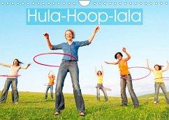 Hula-Hoop-lala: Spaß, Sport und Fitness mit Hula-Hoop-Reifen (Wandkalender 2022 DIN A4 quer)