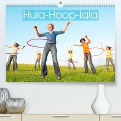 Hula-Hoop-lala: Spaß, Sport und Fitness mit Hula-Hoop-Reifen (Premium, hochwertiger DIN A2 Wandkalender 2022, Kunstdruck in Hochglanz)
