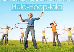 Hula-Hoop-lala: Spaß, Sport und Fitness mit Hula-Hoop-Reifen (Wandkalender 2022 DIN A2 quer)