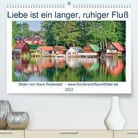 Liebe ist ein langer, ruhiger Fluss (Premium, hochwertiger DIN A2 Wandkalender 2022, Kunstdruck in Hochglanz)