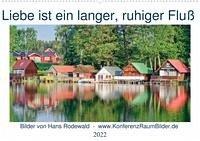 Liebe ist ein langer, ruhiger Fluss (Wandkalender 2022 DIN A2 quer)