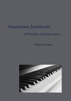 Faszination Jazzklavier - 20 Porträts und Interviews (eBook, ePUB) - Bauer, Christina Maria