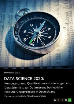 Data Science 2020: Kompetenz- und Qualifikationsanforderungen an Data Scientists zur Optimierung betrieblicher Rekrutierungsprozesse in Deutschland (eBook, PDF)