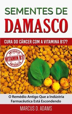 Sementes de Damasco - Cura do Câncer com a Vitamina B17? (eBook, ePUB) - Adams, Marcus D.