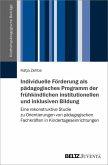 Individuelle Förderung als pädagogisches Programm der frühkindlichen institutionellen und inklusiven Bildung (eBook, PDF)