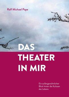 Das Theater in mir - Pape, Ralf Michael