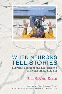 When Neurons Tell Stories A Layman's Guide to the Neuroscience of Mental Illness and Health Erin Hawkes- (eBook, ePUB) - Hawkes-Emiru, Erin