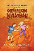 Die Tuttle-Zwillinge und der gefährliche Leviathan