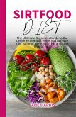 Sirtfood Diet: The Ultimate Beginners Guide to the Celebrity Diet that Helps you Activate the