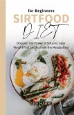 Sirtfood Diet for Beginners: Discover the Power of Sirtuins, Lose Weight Fast and Activate the Metabolism (eBook, ePUB)