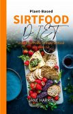 Plant-Based Sirtfood Diet: Unlock the Power of Plant Sirtfood and Burn Fat (eBook, ePUB)
