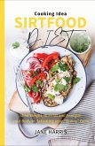 Sirtfood Diet Guidebook: Shed Weight, Burn fat and Energize your Body by Activating your