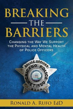 Breaking the Barriers: Changing the Way We Support the Physical and Mental Health of Police Officers - Rufo, Ronald A.
