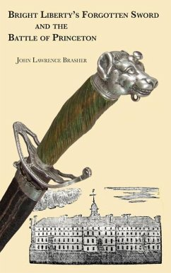 Bright Liberty's Forgotten Sword and the Battle of Princeton - Brasher, John Lawrence