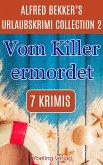 Vom Killer ermordet: Alfred Bekker's Urlaubskrimi Collection 2 (eBook, ePUB)