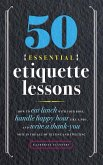 50 Essential Etiquette Lessons: How to Eat Lunch with Your Boss, Handle Happy Hour Like a Pro, and Write a Thank You Note in the Age of Texting and Tw
