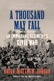 A Thousand May Fall: An Immigrant Regiment's Civil War