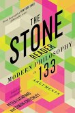 The Stone Reader: Modern Philosophy in 133 Arguments