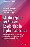 Making Space for Storied Leadership in Higher Education: Learning with Migrant and Refugee Populations in Early Childhood and Teacher Education Contex