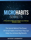 Micro Habits Secrets:The Secret Behind The Power Of Small Habits And How They Can Help You Achieve Big Results: 21-Day Self-Confidence And Weight-Loss Challenge With Micro Habits (eBook, ePUB)
