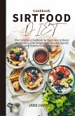 Sirtfood Diet Cookbook: the Complete Cookbook for Beginners to Boost Metabolism, Lose Weight and Get Lean Quickly with Healthy Delicious Recipes (eBook, ePUB)