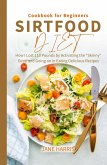 Sirtfood Diet Cookbook for Beginners: How I Lost 110 Pounds by Activating the