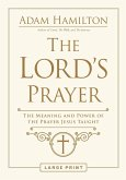 The Lord's Prayer [Large Print]: The Meaning and Power of the Prayer Jesus Taught