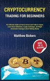 Cryptocurrency Trading for Beginners.: The Ultimate Guide on How to Invest and Trade in Crypto. Learn Basic Definitions, Crypto Exchanges and Right In