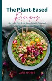 The Plant-Based Recipes: Get Lean, Feel Great, Burn Fat with Easy and Tasty Recipes to Boost Your Metabolism (Sirtfood Diet, #9) (eBook, ePUB)