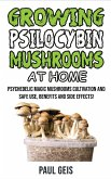 Growing Psilocybin Mushrooms at Home: Psychedelic Magic Mushrooms Cultivation and Safe Use, Benefits and Side Effects! The Healing Powers of Hallucino