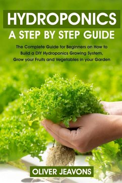 hydroponics and greenhouse gardening: A step-by-step guide for beginners on how to build a hydroponic growing system at home for you and your family g - Jeavons, Oliver