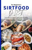 Sirtfood Diet for Beginners: Tasty Ideas for Healthy, Quick and Easy Meals. Enjoy the Anti Inflammatory Power of Sirtuine Foods Combined in Delicious Recipes (eBook, ePUB)