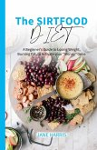 The Sirtfood Diet: A Beginner's Guide to Losing Weight, Burning Fat, to Activate your