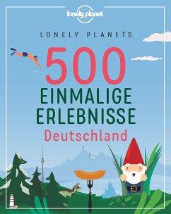 Lonely Planets 500 Einmalige Erlebnisse Deutschland - Bey, Jens;Melville, Corinna;Schumacher, Ingrid