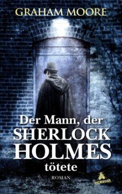 Der Mann, der Sherlock Holmes tötete (Mängelexemplar) - Moore, Graham